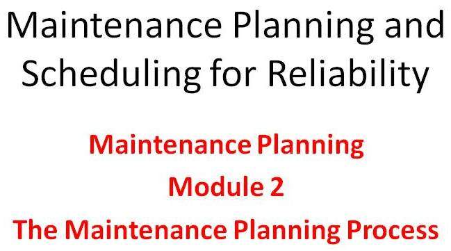Planning Module 2 of the Lifetime Reliability Solutions Online Maintenance Planning and Scheduling Training Course