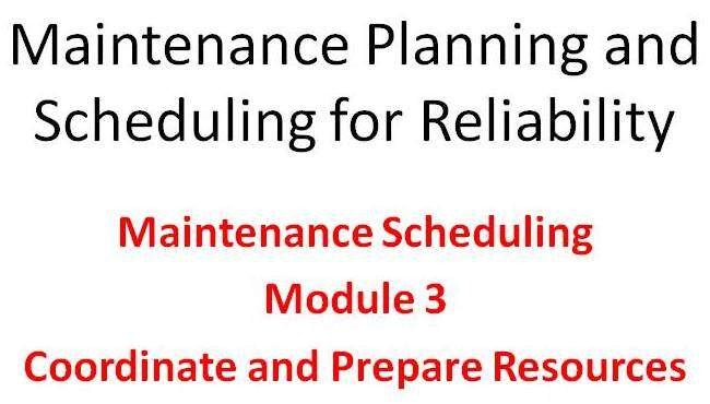 Scheduling Module 3 of the Lifetime Reliability Solutions Online Maintenance Planning and Scheduling Training Course